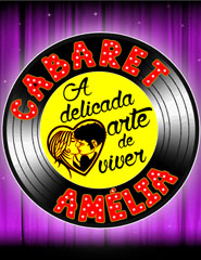 Cabaret Amélia- A delicada arte de viver