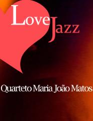 LoveJazz - Quarteto Maria João Matos