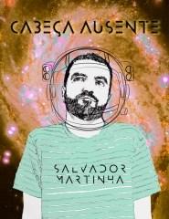 Salvador Martinha   Cabeça Ausente