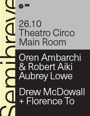 SEMIBREVE Oren Ambarchi & Rob Lowe   Drew Mcdowall + Fto