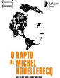 Cinema | O RAPTO DE MICHEL HOUELLEBECQ