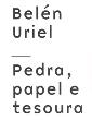 Belén Uriel, Pedra Papel e Tesoura