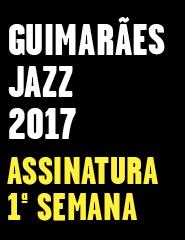 GUIMARÃES JAZZ 2017_1ªsemana