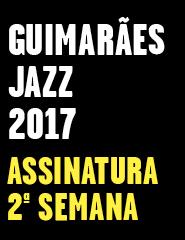 GUIMARÃES JAZZ 2017_2ªsemana