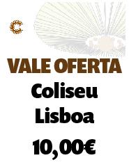 Vale Oferta Coliseu Lisboa - 10,00€