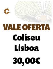 Vale Oferta Coliseu Lisboa - 30,00€