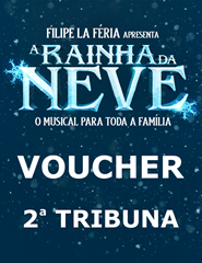 Voucher A RAINHA DO GELO - 2ª Tribuna