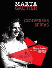 Conversas Sérias com Marta Gautier. O que farias se não tivesses medo?