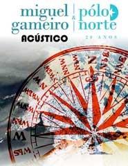 MIGUEL GAMEIRO & PÓLO NORTE - 20 Anos - Acústico