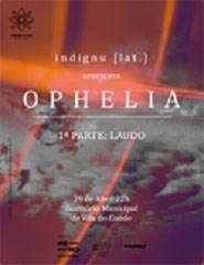 Indignu (lat.) apresenta OPHELIA, 1ª parte: Laudo
