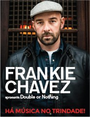 "Frankie Chavez ""Double or Nothing"" - Há Música no Trindade!"