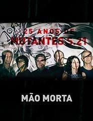 Mão Morta Mutantes S.21 25 anos