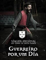 Viagem Medieval em Terra de Santa Maria - Guerreiro por um dia