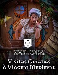 Viagem Medieval em Terra de St.ª M.ª-Visitas Guiadas à Viagem Medieval