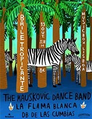 Baile Tropicante ft. The Mauskovic Dance Band + La Flama Blanca