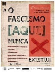 O Fascismo (Aqui) Nunca Existiu - Teatro Art´ Imagem