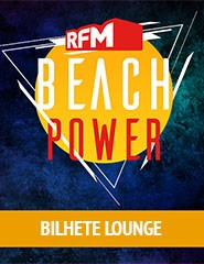 RFM Beach Power - Bilhete Lounge