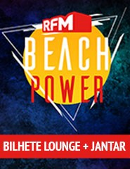 RFM Beach Power - Bilhete Lounge + Jantar