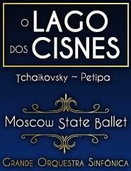 O LAGO DOS CISNES MOSCOW STATE BALLET COM ORQUESTRA SINFÓNICA