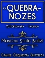 O QUEBRA-NOZES MOSCOW STATE BALLET COM ORQUESTRA SINFÓNICA