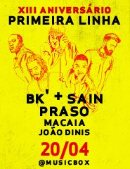 13º Aniversário Primeira Linha: BK + SAIN, PRASO, Macaia e João Dinis