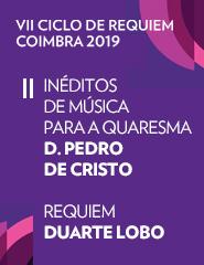 VII CICLO DE REQUIEM - COIMBRA 2019 - D. Pedro de Cristo E Duarte Lobo