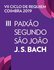 VII CICLO DE REQUIEM - COIMBRA 2019 - Paixão Segundo São João