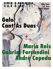 Galo Cant'Às Duas + Gabriel Ferrandini/Maria Reis/André Cepeda
