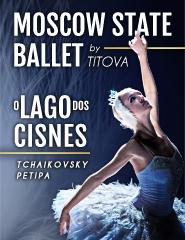 O LAGO DOS CISNES | MOSCOW STATE BALLET | COM ORQUESTRA SINFÓNICA