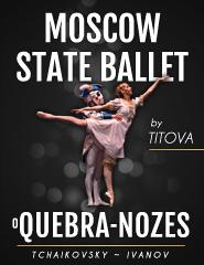 O QUEBRA-NOZES | MOSCOW STATE BALLET | COM ORQUESTRA SINFÓNICA