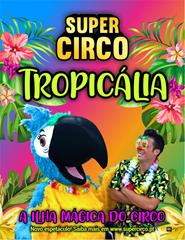 Tropicália - A ilha mágica do circo!
