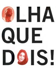 OLHA QUE DOIS! c/ Ester Gonçalves e Gueladjo Sané