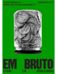 EM BRUTO: Giant Swan (UK), Tendency (PT), Mary Jou B2B DJ Cuidado (PT)