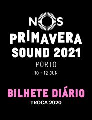 NOS Primavera Sound 2021 - Bilhete Diário - Troca 2020