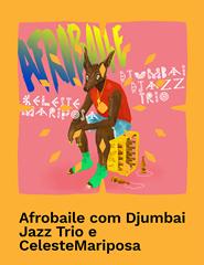 Afrobaile: Djumbai Jazz e CelesteMariposa