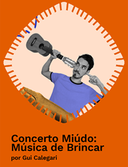 Concerto Miúdo: Música de brincar por Gui Calegari
