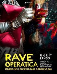 Rave Operática Mostra-me o Caminho do Próximo Bar OPERAFEST Lisboa