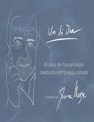UM SÓ DIA - Espetáculo de homenagem a Manuel Alegre