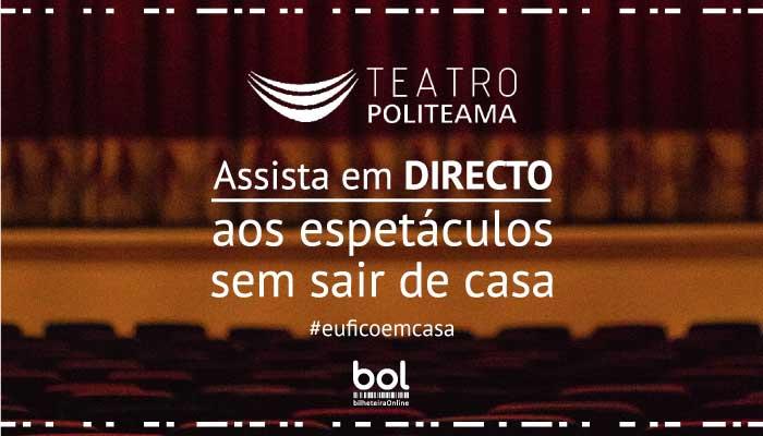 Teatro Politeama: assista em direto aos Espetáculos!