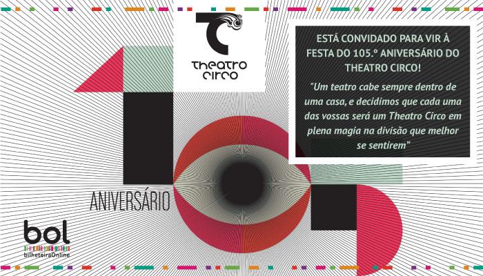 Está convidado para a festa 105º aniversário do Theatro Circo!