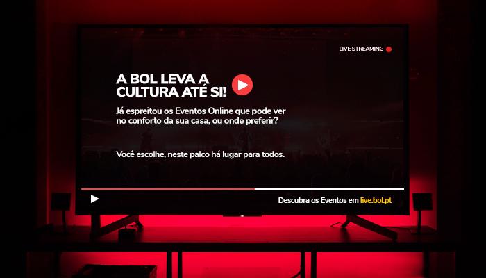 A BOL leva a Cultura até si! Veja aqui todos os Eventos Streaming